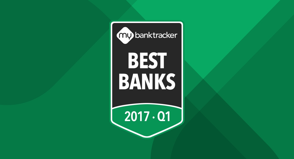 Announcing the MyBankTracker Bank Awards for Q1 2017